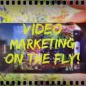 Video Marketing On The Fly For Your Business